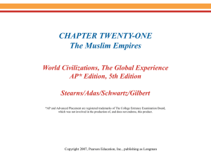 CHAPTER TWENTY-ONE The Muslim Empires World Civilizations, The Global Experience