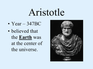 Aristotle • Year – 347BC • believed that Earth