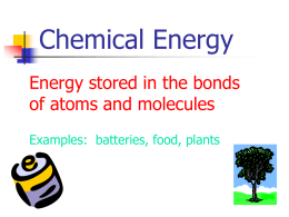Chemical Energy Energy stored in the bonds of atoms and molecules