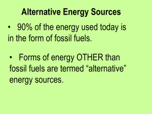 Alternative Energy Sources • 90% of the energy used today is