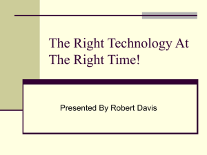 The Right Technology At The Right Time! Presented By Robert Davis