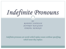 Indefinite Pronouns Indefinite pronouns are words which replace nouns without specifying