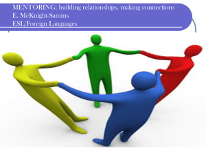 MENTORING: building relationships, making connections E. McKnight-Samms ESL/Foreign Languages