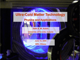 Ultra-Cold Matter Technology Physics and Applications Seth A. M. Aubin