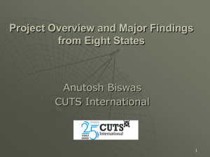 Project Overview and Major Findings from Eight States Anutosh Biswas CUTS International