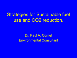 Strategies for Sustainable fuel use and CO2 reduction. Dr. Paul A. Comet