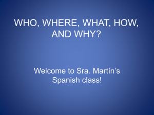 WHO, WHERE, WHAT, HOW, AND WHY? Welcome to Sra. Martín's Spanish class!