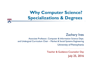 Why Computer Science? Specializations & Degrees Zachary Ives