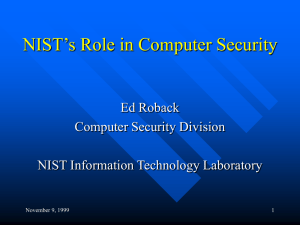 NIST's Role in Computer Security Ed Roback Computer Security Division