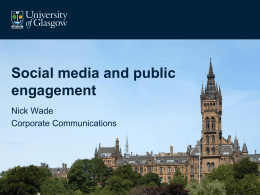 Social media and public engagement Nick Wade Corporate Communications