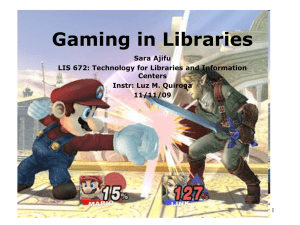 Gaming in Libraries Sara Ajifu LIS 672: Technology for Libraries and Information Centers
