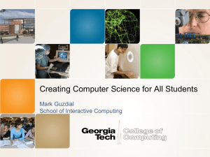 Creating Computer Science for All Students Mark Guzdial School of Interactive Computing