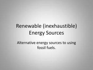 Renewable (inexhaustible) Energy Sources Alternative energy sources to using fossil fuels.