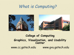 What is Computing? College of Computing Graphics, Visualization, and Usability Center