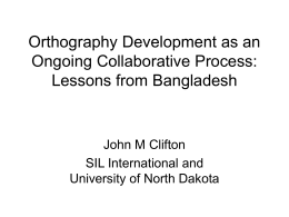 Orthography Development as an Ongoing Collaborative Process: Lessons from Bangladesh John M Clifton