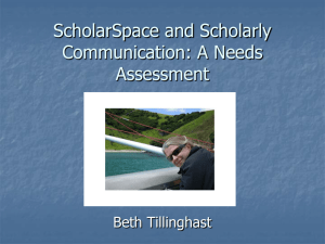 ScholarSpace and Scholarly Communication: A Needs Assessment Beth Tillinghast