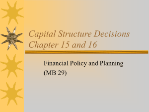 Capital Structure Decisions Chapter 15 and 16 Financial Policy and Planning (MB 29)
