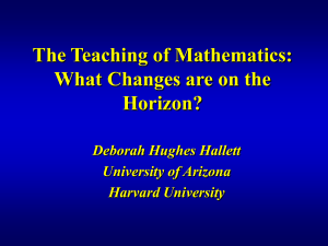 The Teaching of Mathematics: What Changes are on the Horizon? Deborah Hughes Hallett