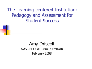 The Learning-centered Institution: Pedagogy and Assessment for Student Success Amy Driscoll