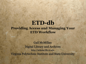 ETD-db Providing Access and Managing Your ETD Workflow Gail McMillan