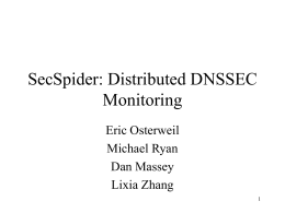 SecSpider: Distributed DNSSEC Monitoring Eric Osterweil Michael Ryan