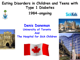 Eating Disorders in Children and Teens with Type 1 Diabetes 1984-ongoing Denis Daneman
