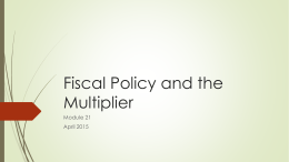 Fiscal Policy and the Multiplier Module 21 April 2015