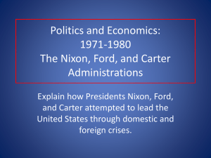 Politics and Economics: 1971-1980 The Nixon, Ford, and Carter Administrations