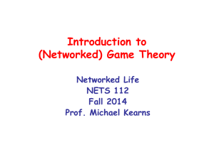 Introduction to (Networked) Game Theory Networked Life NETS 112