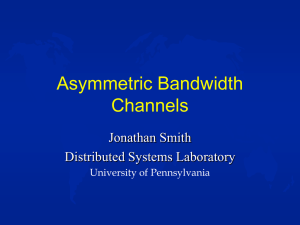 Asymmetric Bandwidth Channels Jonathan Smith Distributed Systems Laboratory