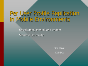 Per User Profile Replication in Mobile Environments Shivakumar, Jannink and Widom Stanford University