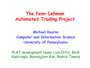 The Penn-Lehman Automated Trading Project Michael Kearns Computer and Information Science