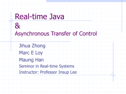 Real-time Java & Asynchronous Transfer of Control Jihua Zhong
