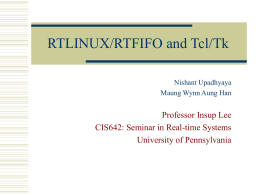 RTLINUX/RTFIFO and Tcl/Tk Professor Insup Lee CIS642: Seminar in Real-time Systems