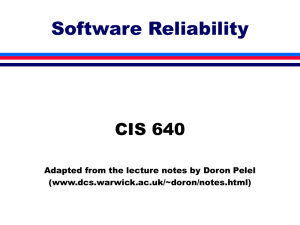 Software Reliability CIS 640 Adapted from the lecture notes by Doron Pelel (www.dcs.warwick.ac.uk/~doron/notes.html)