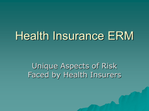 Health Insurance ERM Unique Aspects of Risk Faced by Health Insurers
