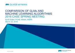 COMPARISON OF GLMs AND MACHINE LEARNING ALGORITHMS 2016 CASE SPRING MEETING