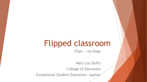 Flipped classroom Flips----no flops Mary Lou Duffy College of Education
