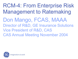 RCM-4: From Enterprise Risk Management to Ratemaking Don Mango, FCAS, MAAA