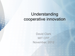 Understanding cooperative innovation David Clark MIT CFP