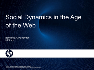 Social Dynamics in the Age of the Web Bernardo A. Huberman HP Labs