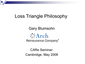 Loss Triangle Philosophy Gary Blumsohn CARe Seminar: Cambridge, May 2008