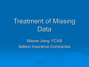 Treatment of Missing Data Wayne Jiang, FCAS Safeco Insurance Companies