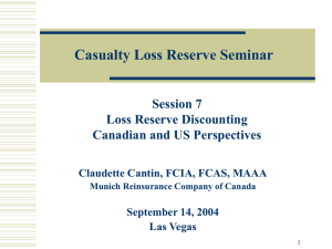 Casualty Loss Reserve Seminar Session 7 Loss Reserve Discounting Canadian and US Perspectives