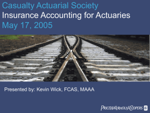 Casualty Actuarial Society May 17, 2005 Insurance Accounting for Actuaries PwC