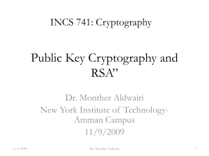 "Public Key Cryptography and RSA"" INCS 741: Cryptography Dr. Monther Aldwairi"