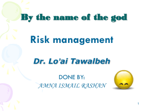 Risk management By the name of the god Dr. Lo'ai Tawalbeh DONE BY: