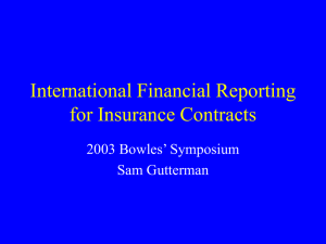 International Financial Reporting for Insurance Contracts 2003 Bowles' Symposium Sam Gutterman