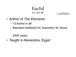 Euclid The Elements • Taught in Alexandria, Egypt. – 13 books in all.