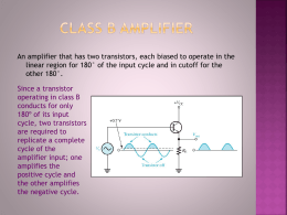 An amplifier that has two transistors, each biased to operate... linear region for 180° of the input cycle and in...